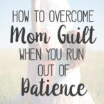 How To Overcome Mom Guilt When You Run Out of Patience