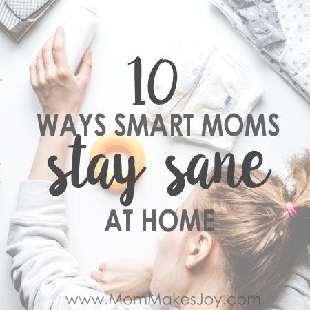 10 Smart Ways To Stay Sane At Home Mom Makes Joy