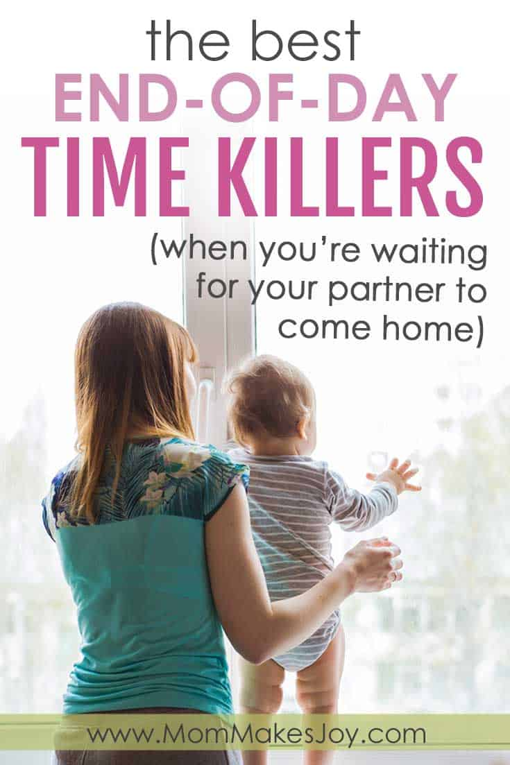 Looking for end-of-day time killers to run out the clock before your partner comes home? You're not alone!